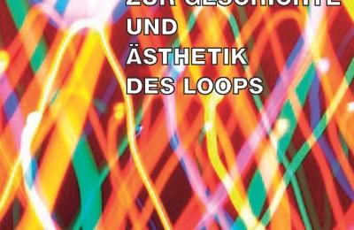 Book Release: Schleifen. Zur Geschichte und Ästhetik des Loops by Tilman Baumgärtel